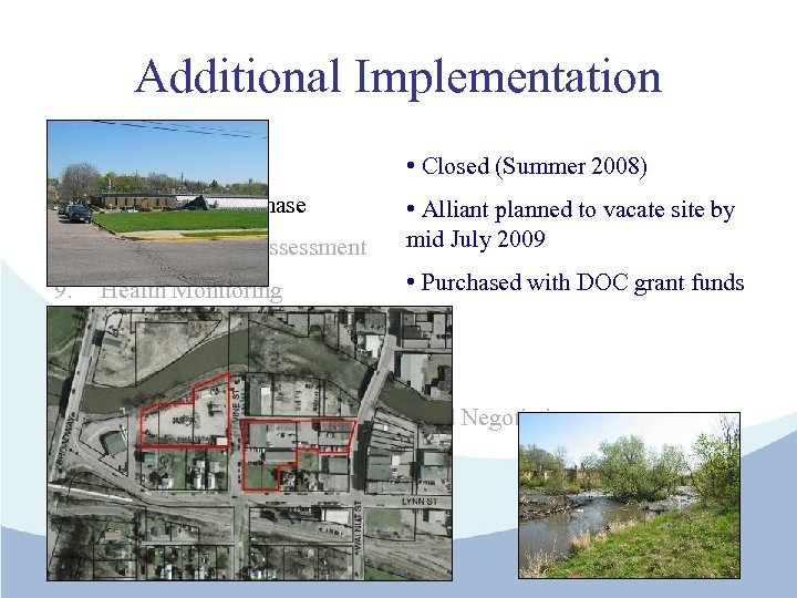 Additional Implementation • Closed (Summer 2008) 7. Alliant Site Purchase 8. Environmental Assessment •