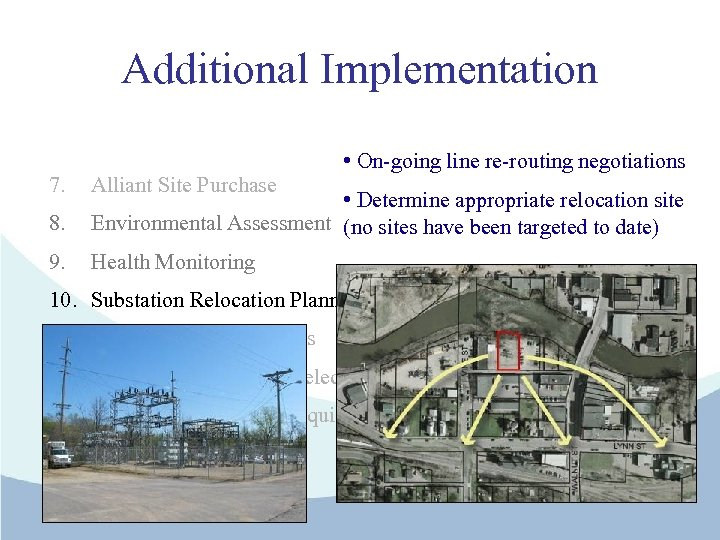 Additional Implementation 7. • On-going line re-routing negotiations Alliant Site Purchase 8. • Determine