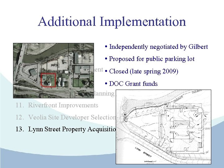 Additional Implementation • Independently negotiated by Gilbert 7. Alliant Site Purchase 8. Environmental Assessment