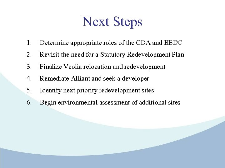 Next Steps 1. Determine appropriate roles of the CDA and BEDC 2. Revisit the