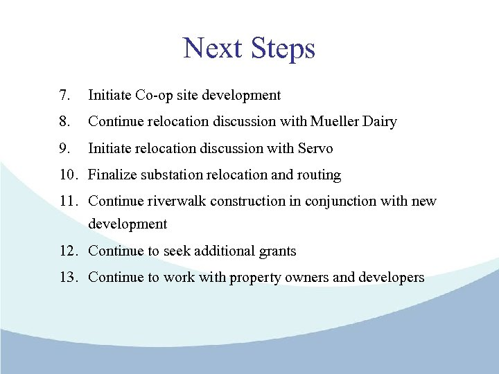 Next Steps 7. Initiate Co-op site development 8. Continue relocation discussion with Mueller Dairy