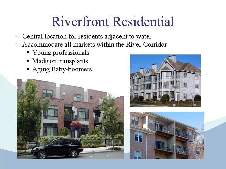 Riverfront Residential – Central location for residents adjacent to water – Accommodate all markets