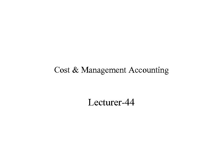 Cost & Management Accounting Lecturer-44