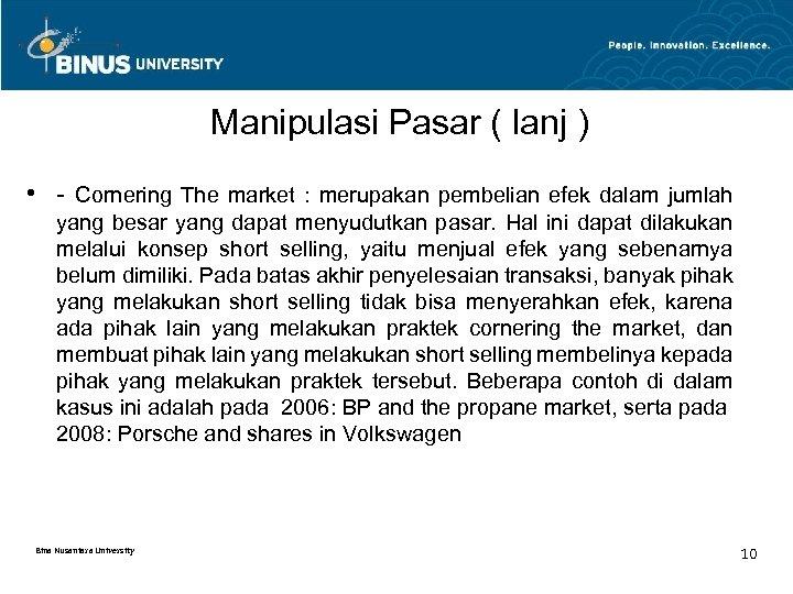 Manipulasi Pasar ( lanj ) • - Cornering The market : merupakan pembelian efek