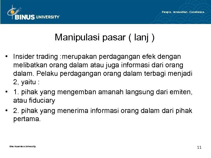 Manipulasi pasar ( lanj ) • Insider trading : merupakan perdagangan efek dengan melibatkan