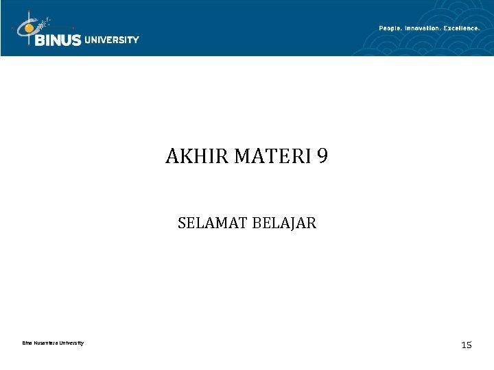 AKHIR MATERI 9 SELAMAT BELAJAR Bina Nusantara University 15