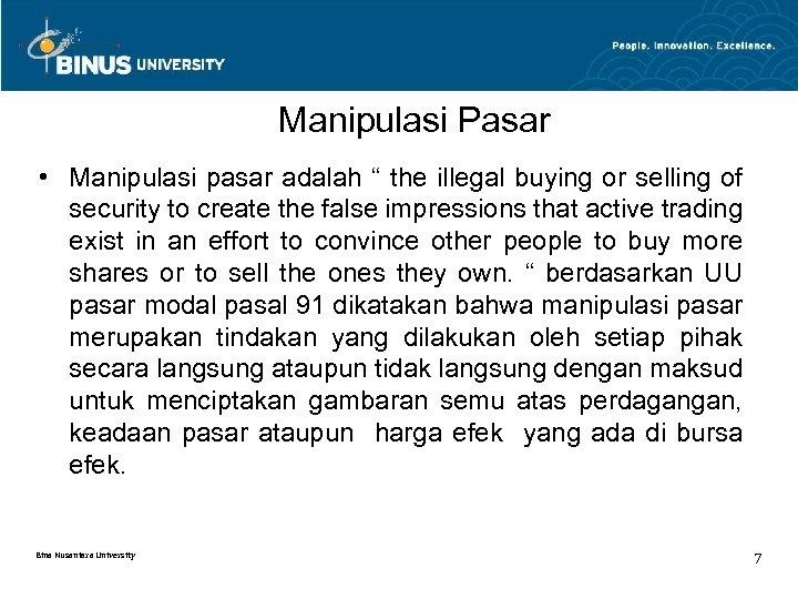 """Manipulasi Pasar • Manipulasi pasar adalah """" the illegal buying or selling of security"""