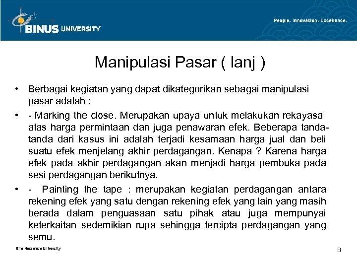 Manipulasi Pasar ( lanj ) • Berbagai kegiatan yang dapat dikategorikan sebagai manipulasi pasar