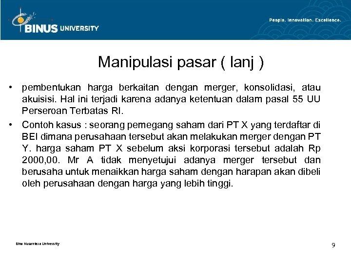 Manipulasi pasar ( lanj ) • pembentukan harga berkaitan dengan merger, konsolidasi, atau akuisisi.