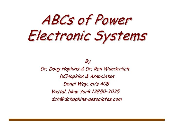 ABCs of Power Electronic Systems By Dr. Doug Hopkins & Dr. Ron Wunderlich DCHopkins