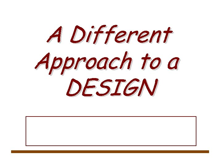 A Different Approach to a DESIGN