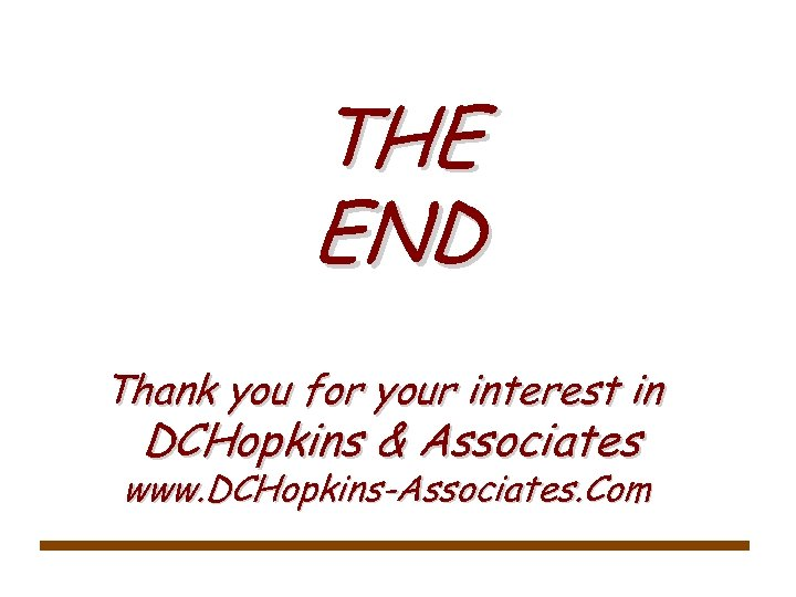 THE END Thank you for your interest in DCHopkins & Associates www. DCHopkins-Associates. Com