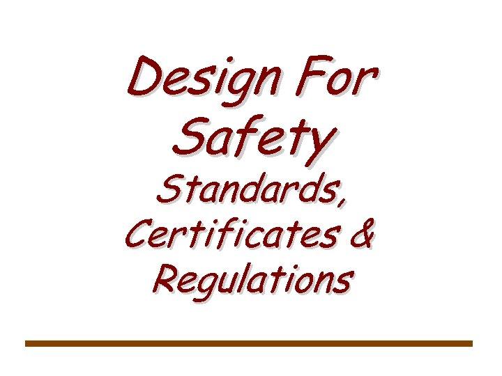 Design For Safety Standards, Certificates & Regulations