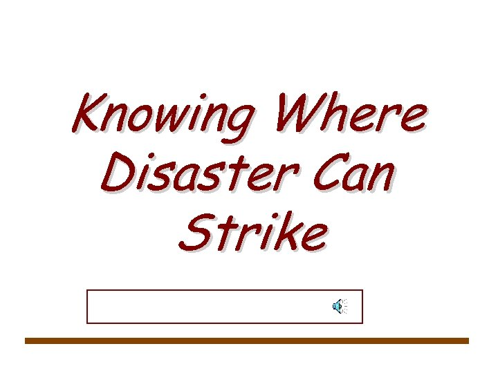 Knowing Where Disaster Can Strike