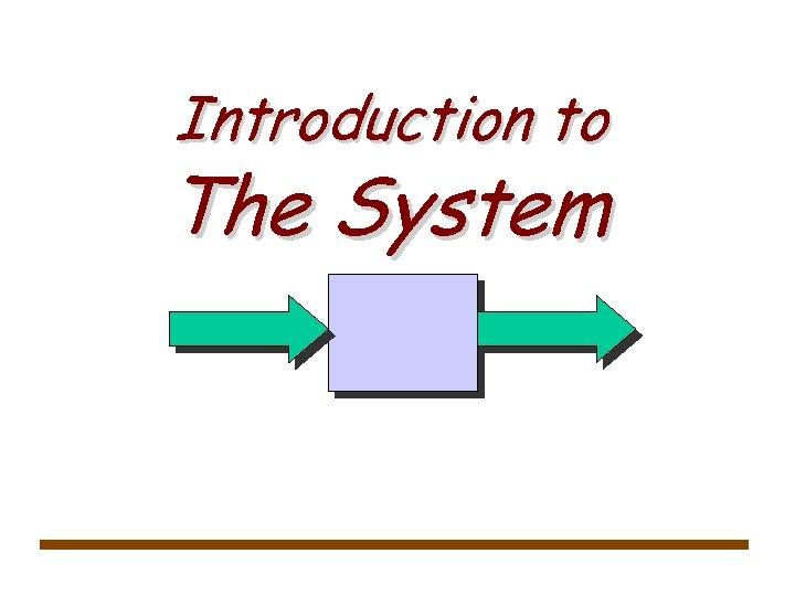 Introduction to The System