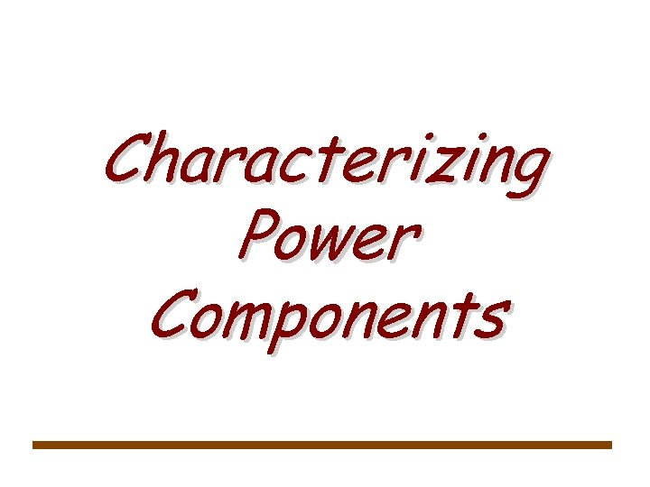 Characterizing Power Components