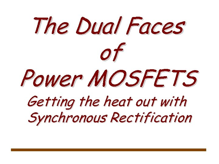 The Dual Faces of Power MOSFETS Getting the heat out with Synchronous Rectification