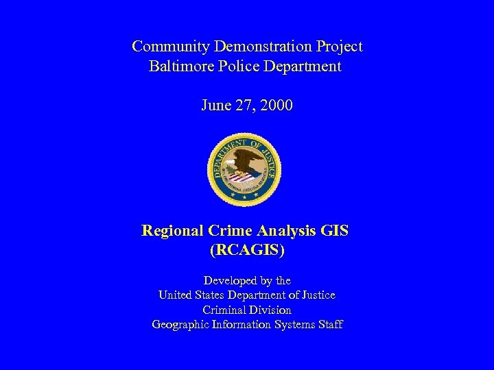 Community Demonstration Project Baltimore Police Department June 27, 2000 Regional Crime Analysis GIS (RCAGIS)