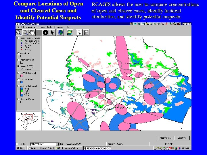 Compare Locations of Open and Cleared Cases and Identify Potential Suspects RCAGIS allows the