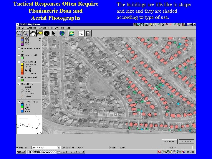 Tactical Responses Often Require Planimetric Data and Aerial Photographs The buildings are life-like in