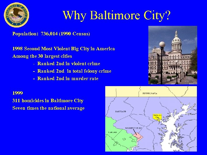 Why Baltimore City? Population: 736, 014 (1990 Census) 1998 Second Most Violent Big City