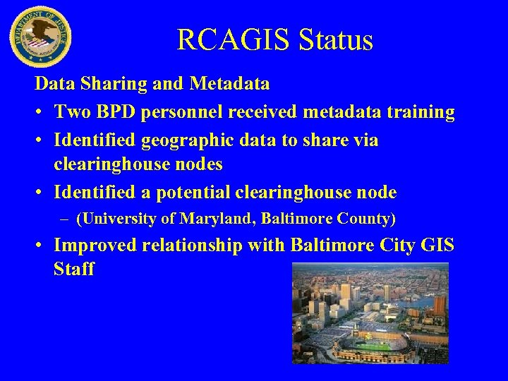 RCAGIS Status Data Sharing and Metadata • Two BPD personnel received metadata training •