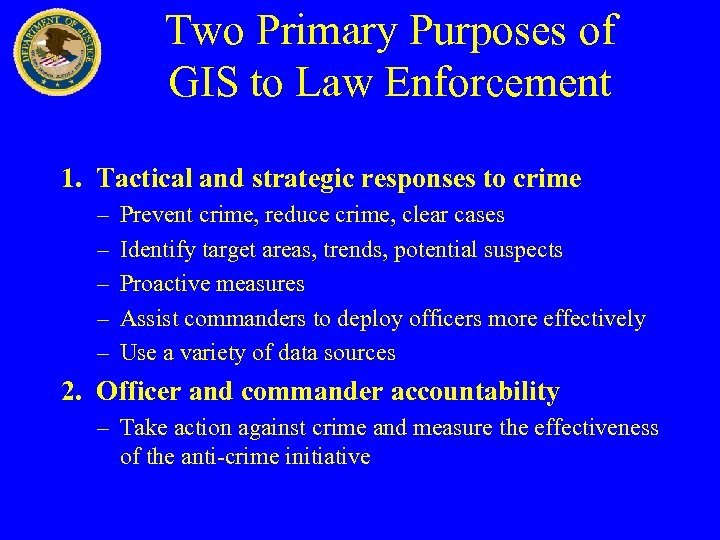 Two Primary Purposes of GIS to Law Enforcement 1. Tactical and strategic responses to