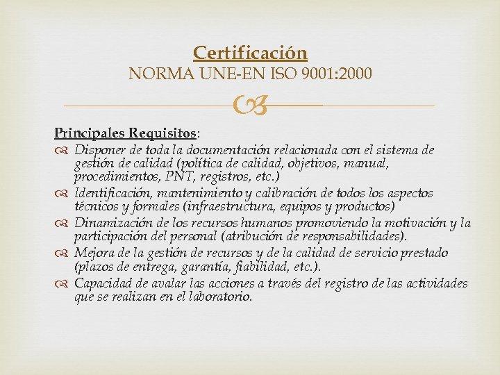 Certificación NORMA UNE-EN ISO 9001: 2000 Principales Requisitos: Disponer de toda la documentación relacionada