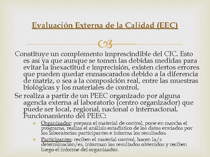 Evaluación Externa de la Calidad (EEC) Constituye un complemento imprescindible del CIC. Esto es