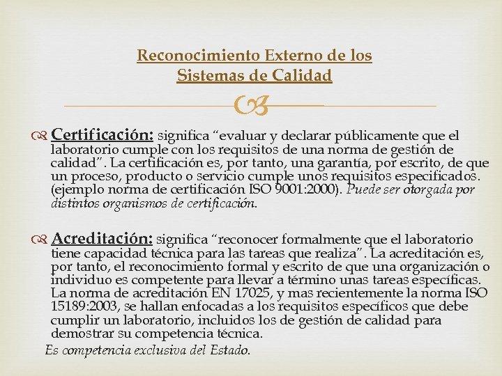 """Reconocimiento Externo de los Sistemas de Calidad Certificación: significa """"evaluar y declarar públicamente que"""