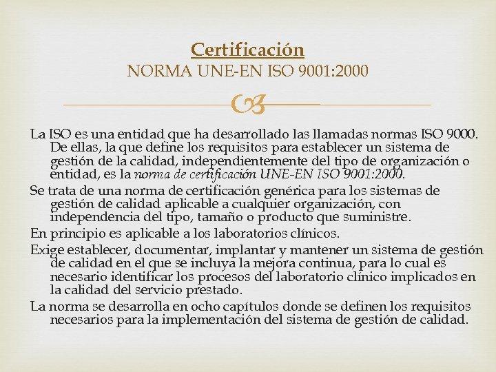 Certificación NORMA UNE-EN ISO 9001: 2000 La ISO es una entidad que ha desarrollado