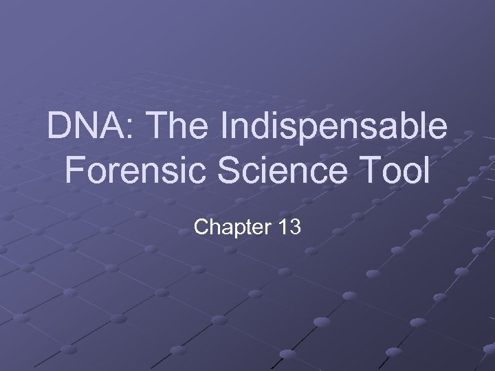 DNA: The Indispensable Forensic Science Tool Chapter 13