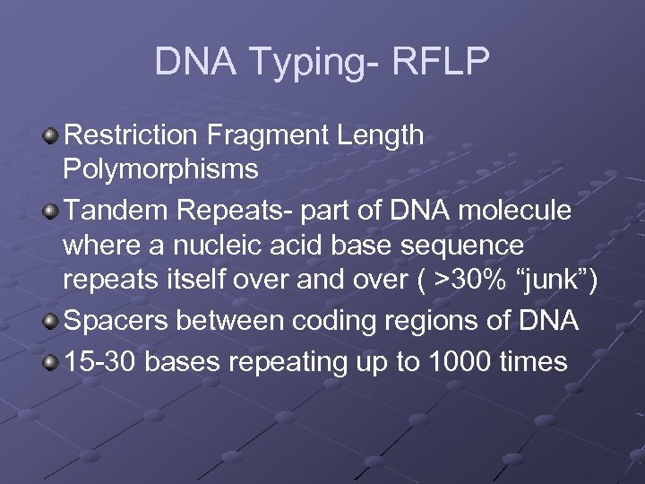 DNA Typing- RFLP Restriction Fragment Length Polymorphisms Tandem Repeats- part of DNA molecule where