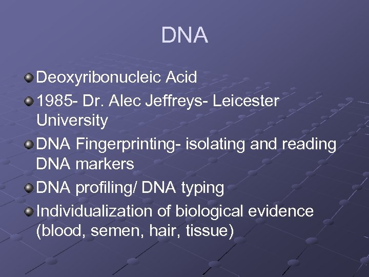DNA Deoxyribonucleic Acid 1985 - Dr. Alec Jeffreys- Leicester University DNA Fingerprinting- isolating and