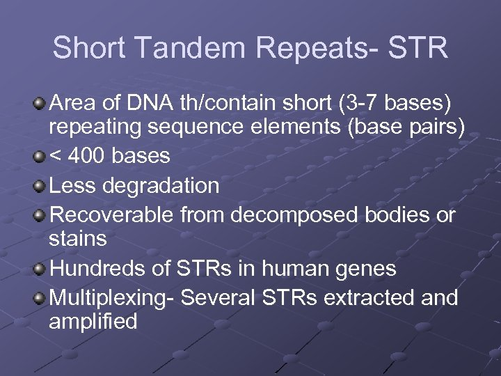 Short Tandem Repeats- STR Area of DNA th/contain short (3 -7 bases) repeating sequence