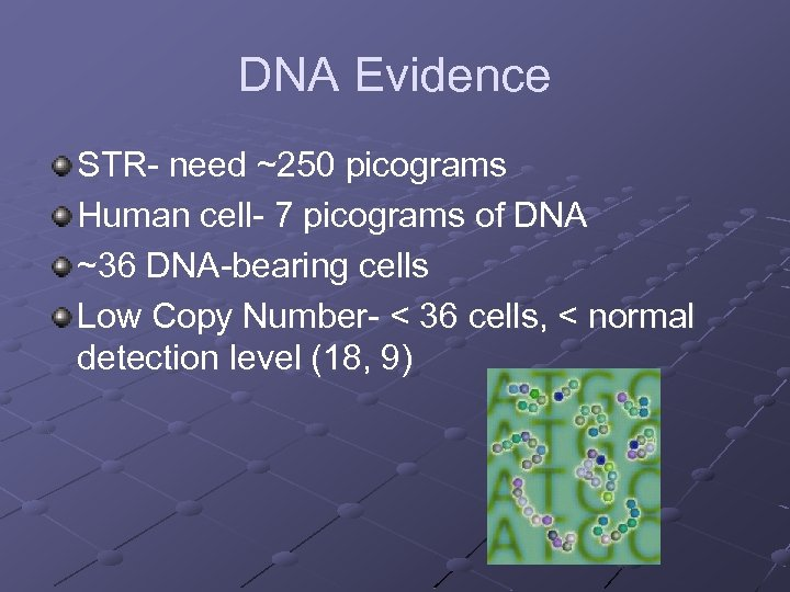 DNA Evidence STR- need ~250 picograms Human cell- 7 picograms of DNA ~36 DNA-bearing