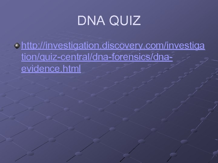 DNA QUIZ http: //investigation. discovery. com/investiga tion/quiz-central/dna-forensics/dnaevidence. html