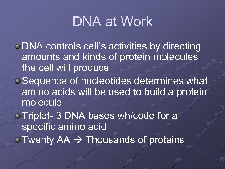 DNA at Work DNA controls cell's activities by directing amounts and kinds of protein