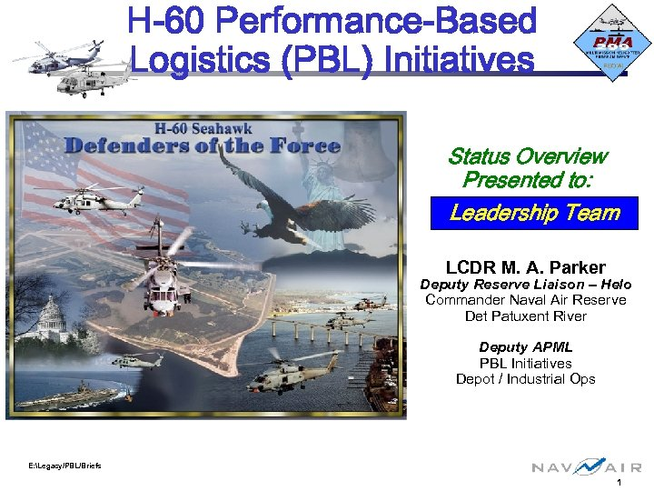 H-60 Performance-Based Logistics (PBL) Initiatives Status Overview Presented to: Leadership Team LCDR M. A.