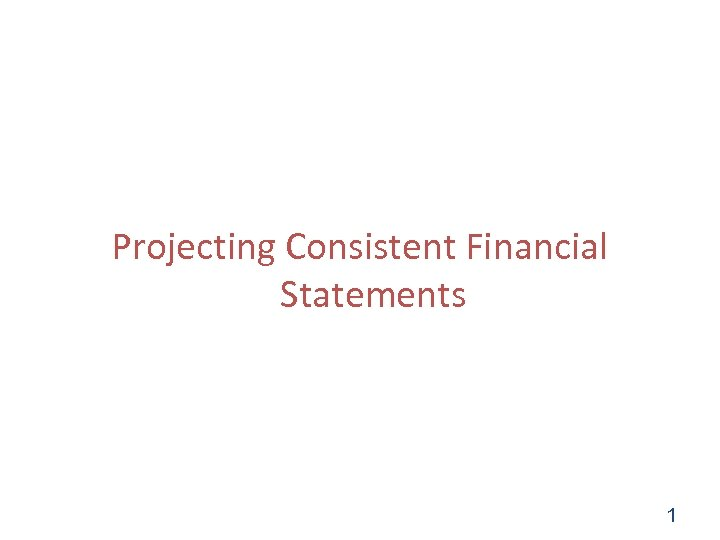 Projecting Consistent Financial Statements 1