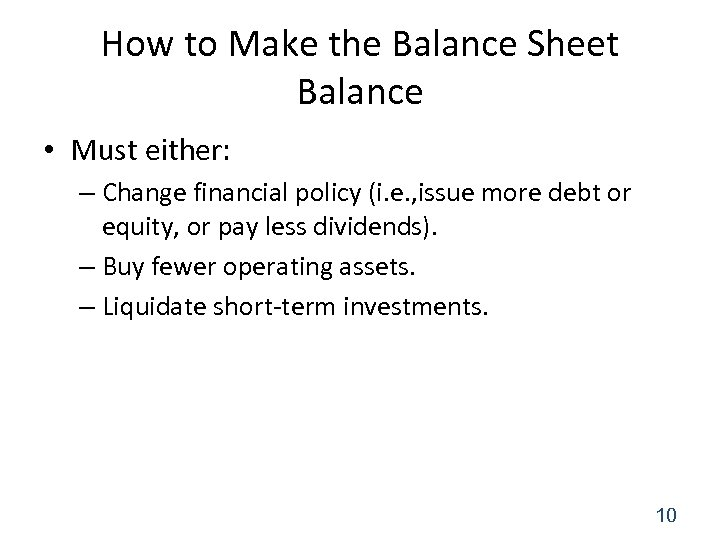 How to Make the Balance Sheet Balance • Must either: – Change financial policy