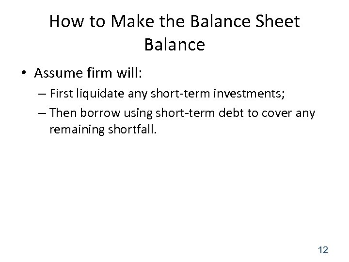 How to Make the Balance Sheet Balance • Assume firm will: – First liquidate