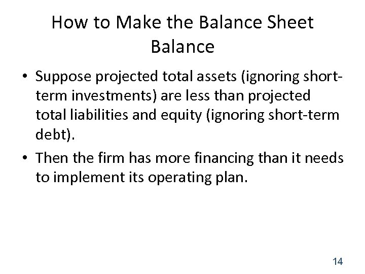 How to Make the Balance Sheet Balance • Suppose projected total assets (ignoring shortterm