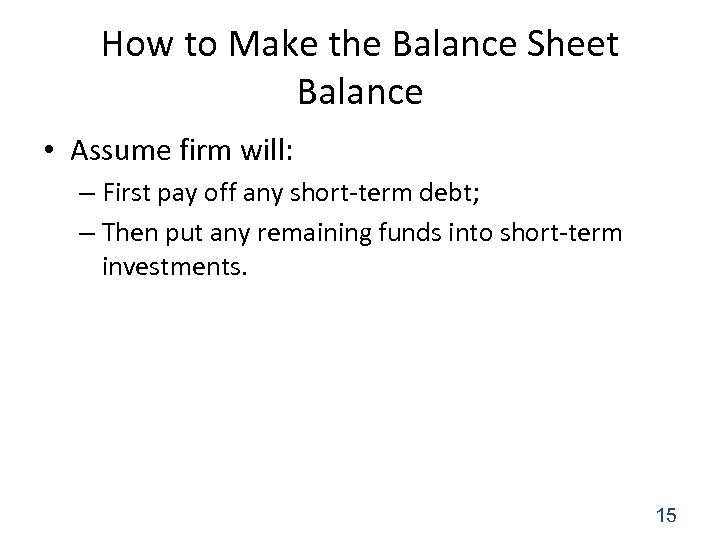 How to Make the Balance Sheet Balance • Assume firm will: – First pay