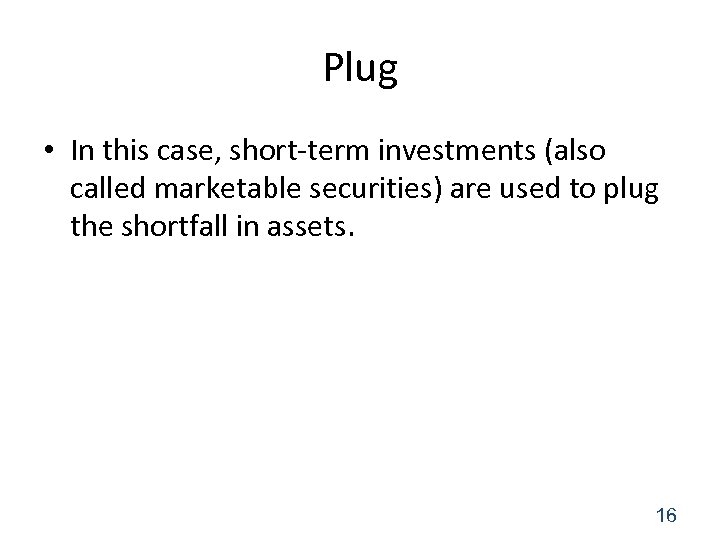 Plug • In this case, short-term investments (also called marketable securities) are used to