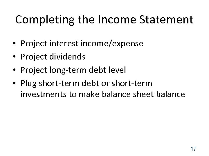 Completing the Income Statement • • Project interest income/expense Project dividends Project long-term debt