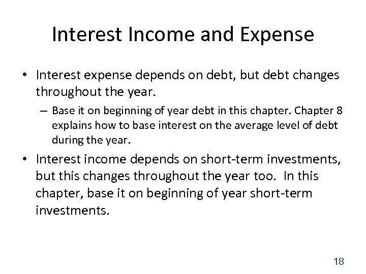 Interest Income and Expense • Interest expense depends on debt, but debt changes throughout