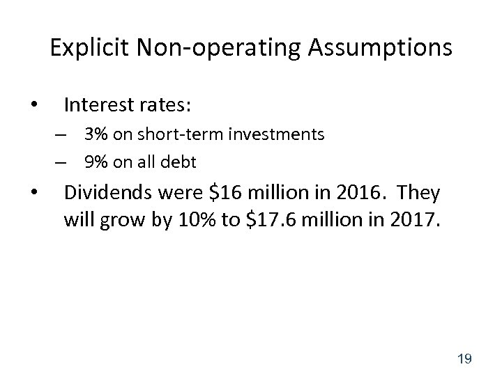 Explicit Non-operating Assumptions • Interest rates: – 3% on short-term investments – 9% on