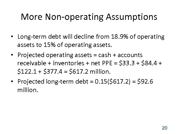 More Non-operating Assumptions • Long-term debt will decline from 18. 9% of operating assets