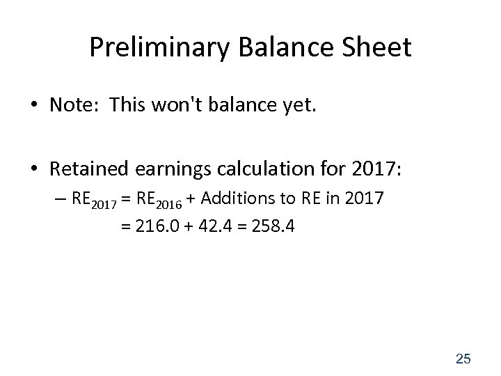 Preliminary Balance Sheet • Note: This won't balance yet. • Retained earnings calculation for